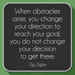 ... your goal, you do not change your decision to get there.