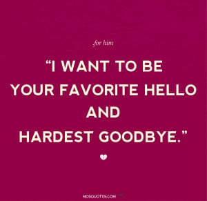 Love Quotes for Him I want to be your favorite hello and hardest ...