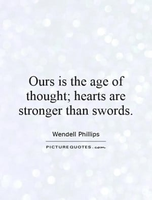 Heart Quotes Thought Quotes Wendell Phillips Quotes