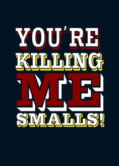 youre killing me smalls... funny quote poster... 12x15 via Etsy