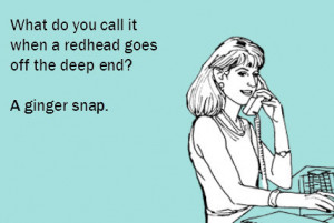 ... heard them. So let's laugh at some funny redhead cartoon Ecards