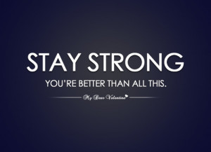 Stay strong you're better than all this - Sayings with Images | We ...