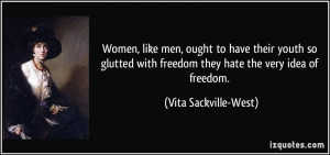 Women, like men, ought to have their youth so glutted with freedom ...
