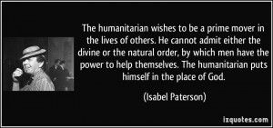 ... help themselves. The humanitarian puts himself in the place of God
