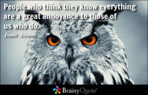 ... everything are a great annoyance to those of us who do. - Isaac Asimov