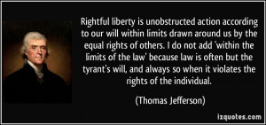 ... so when it violates the rights of the individual. - Thomas Jefferson