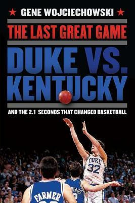 The Last Great Game: Duke vs. Kentucky and the 2.1 Seconds That ...