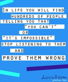 Prove negative people wrong Positive Quote More