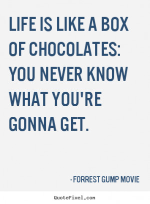 ... box of chocolates: you never know.. Forrest Gump Movie top life quotes