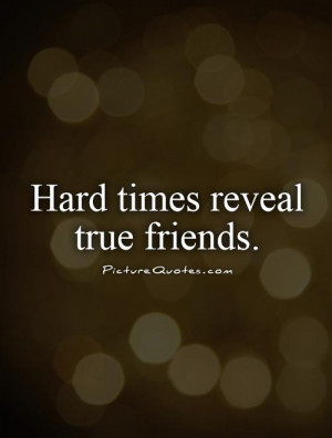 hard times reveal true friends quotes hard times hard times