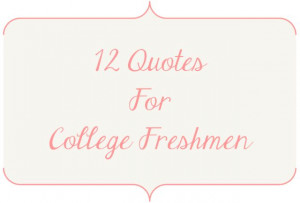 12 Quotes For College Freshmen