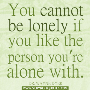 alone quotes, You cannot be lonely if you like the person you're ...