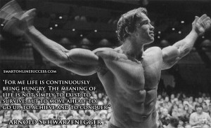 arnold-quote-life-is-being-hungry1