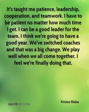 It's taught me patience, leadership, cooperation, and teamwork. I have ...