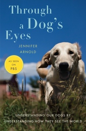 Through a Dog's Eyes: Understanding Our Dogs by Understanding How They ...