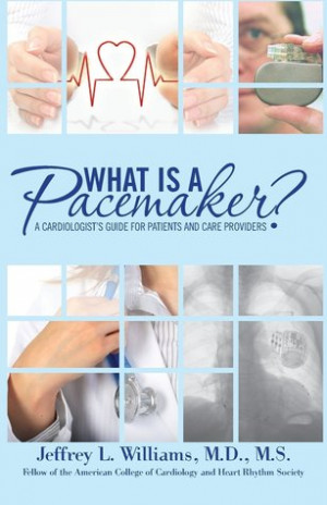 "Start by marking ""What is a Pacemaker?: A Cardiologist's Guide for ..."