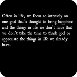 Often in life, we focus so intensely on one goal thats thought to ...