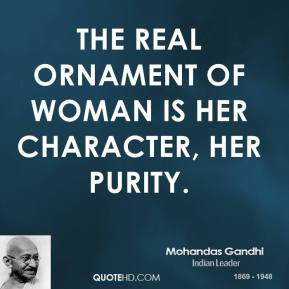 Mohandas Gandhi - The real ornament of woman is her character, her ...