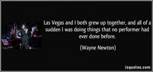 Las Vegas and I both grew up together, and all of a sudden I was doing ...