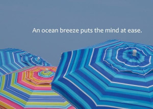 An ocean breeze puts the mind at ease.
