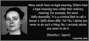 Many words have no legal meaning. Others have a legal meaning very ...