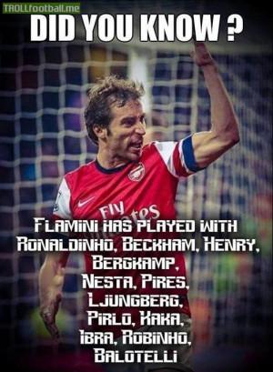 Fact : Flamini has played with Ronaldinho, Beckham, Henry, Nesta...