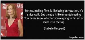 For me, making films is like being on vacation, it's a nice walk. But ...