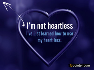 Heartless Quotes For Girls I m not heartless, i ve just