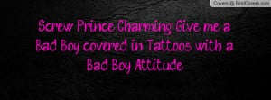 Screw Prince Charming! Give me a Bad Boy covered in Tattoos with a Bad ...