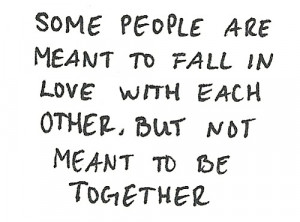 ... meant to fall in love with each other, But not meant to be together