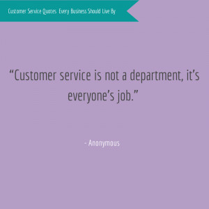 Customer service is not a department, it's everyone's job ...