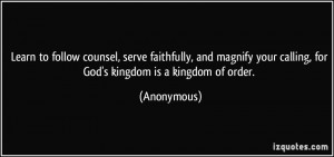 ... your calling, for God's kingdom is a kingdom of order. - Anonymous