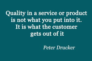 service or product is not what you put into it.It is what the customer ...