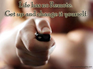 Life Quotes-Thoughts-Change your Life-Get Up-Remote-Best-Nice