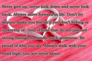 Always walk with your head high you never alone