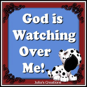 God is watching over me!