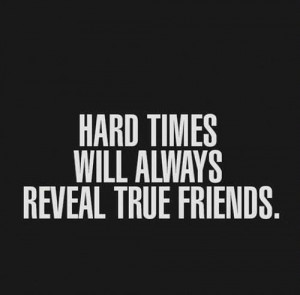 ... About Hard Times Will Always Reveal True Friends ~ Daily Inspiration