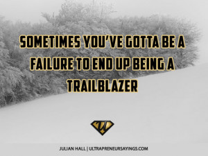 Sometimes you've gotta be a failure to end up being a trailblazer