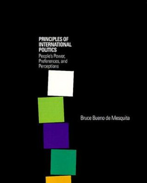 Principles of International Politics: People's Power, Preferences, and ...
