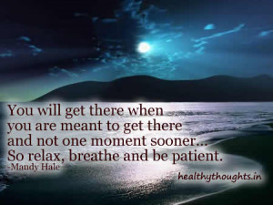 You will get there when you are meant to get there and not one moment ...