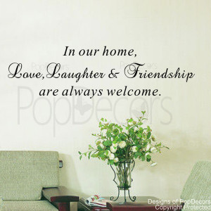 ... our home,love laughter and friendship-are always welcome quote decals