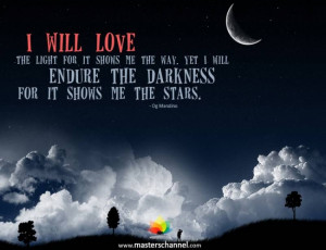 will love the light for it shows me the way. Yet I will endure the ...