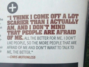 Chris Motionless Quote. He is not scary, what is he talking about?
