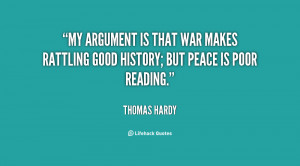 My argument is that War makes rattling good history; but Peace is poor ...