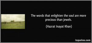 ... enlighten the soul are more precious than jewels. - Hazrat Inayat Khan