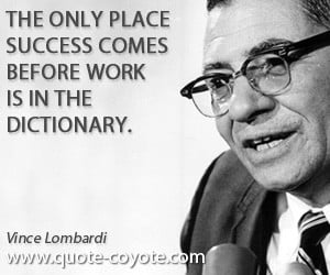 quotes - The only place success comes before work is in the dictionary ...