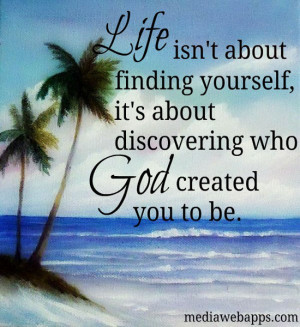 about finding yourself, It's about discovering what God created you ...