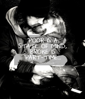 Poor is a state of mind. Broke is part time. Picture Quote #1