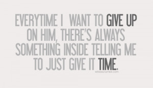 ... me to just give it timeFeatured on Best love quotes on Tumblr