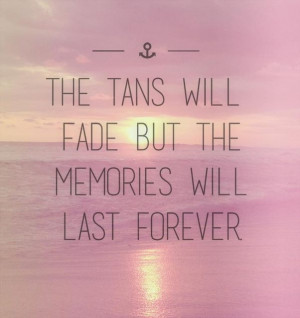 The tans will fade but the memories will last forever credit